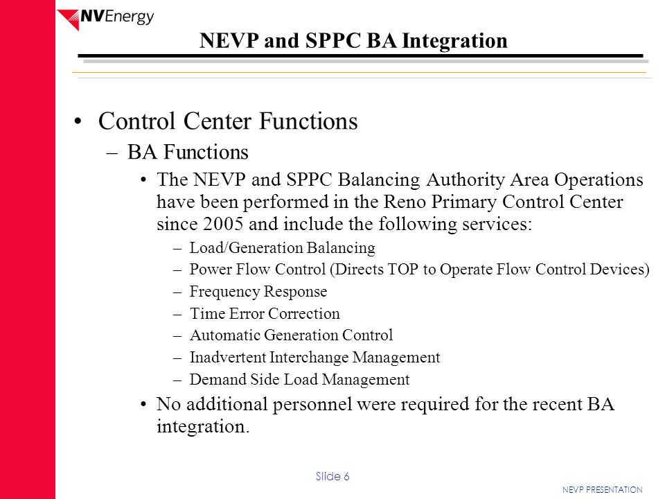 NEVP PRESENTATION NEVP and SPPC BA Integration Control Center Functions –BA Functions The NEVP and SPPC Balancing Authority Area Operations have been