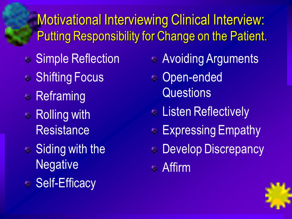 Motivational Interviewing Clinical Interview: Putting Responsibility for Change on the Patient.