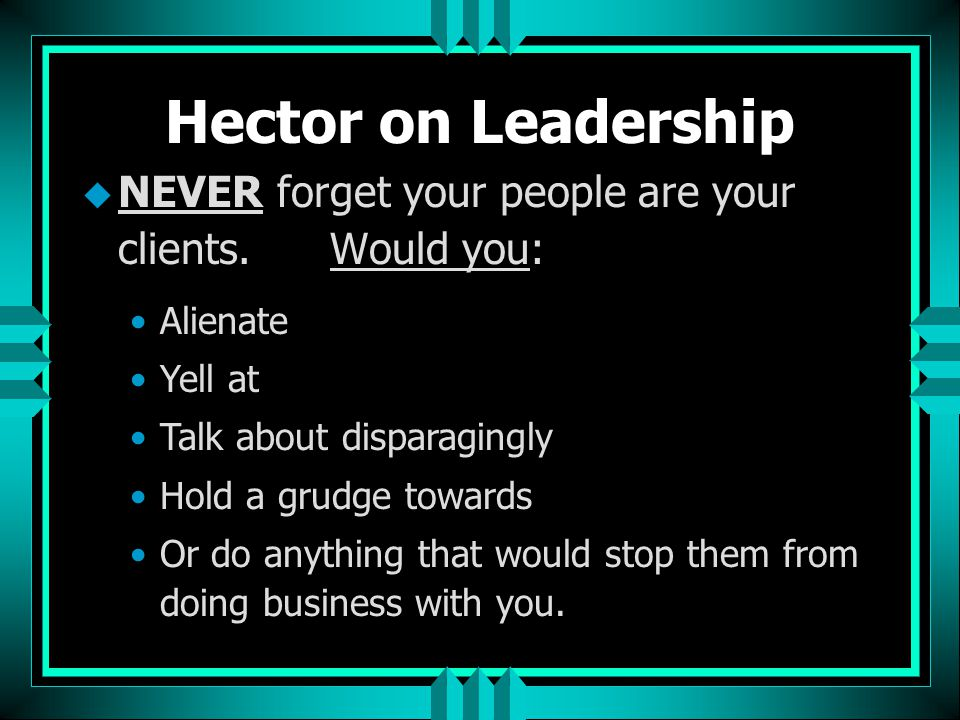 Hector on Leadership u People need leadership desperately.