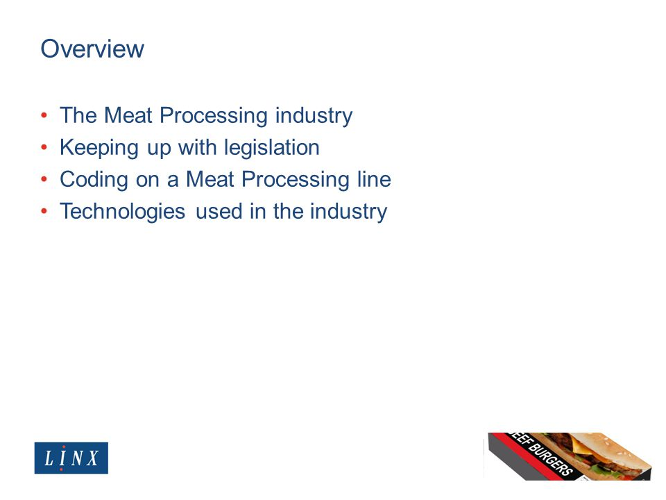 Overview The Meat Processing industry Keeping up with legislation Coding on a Meat Processing line Technologies used in the industry