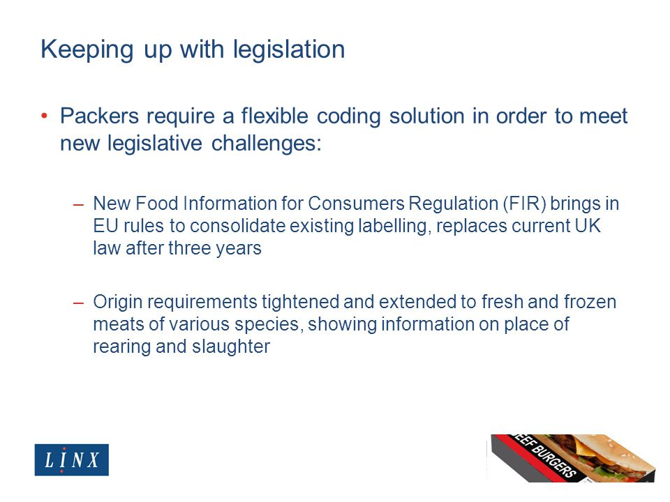 Keeping up with legislation Packers require a flexible coding solution in order to meet new legislative challenges: –New Food Information for Consumer