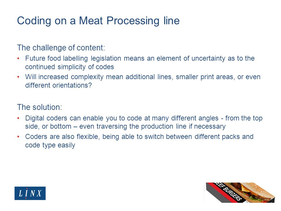 Coding on a Meat Processing line The challenge of content: Future food labelling legislation means an element of uncertainty as to the continued simpl