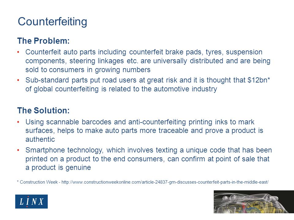 Counterfeiting The Problem: Counterfeit auto parts including counterfeit brake pads, tyres, suspension components, steering linkages etc.
