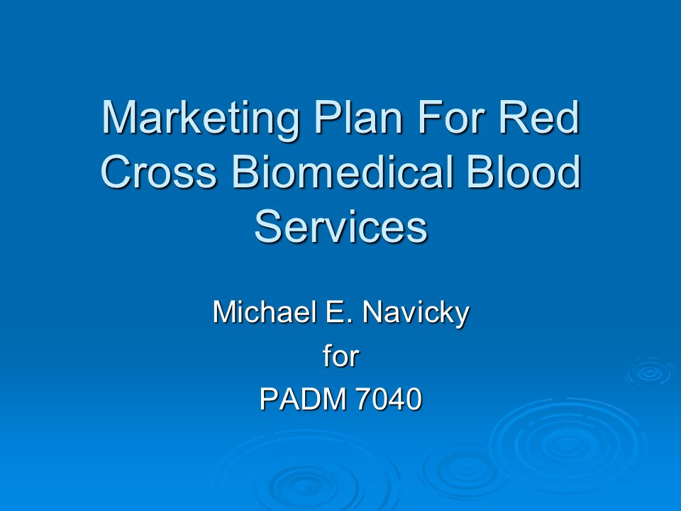 Marketing Plan For Red Cross Biomedical Blood Services Michael E. Navicky for PADM 7040