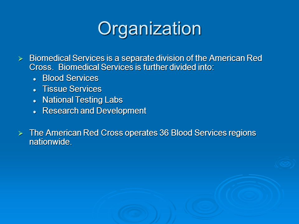 Organization  Biomedical Services is a separate division of the American Red Cross. Biomedical Services is further divided into: Blood Services Blood