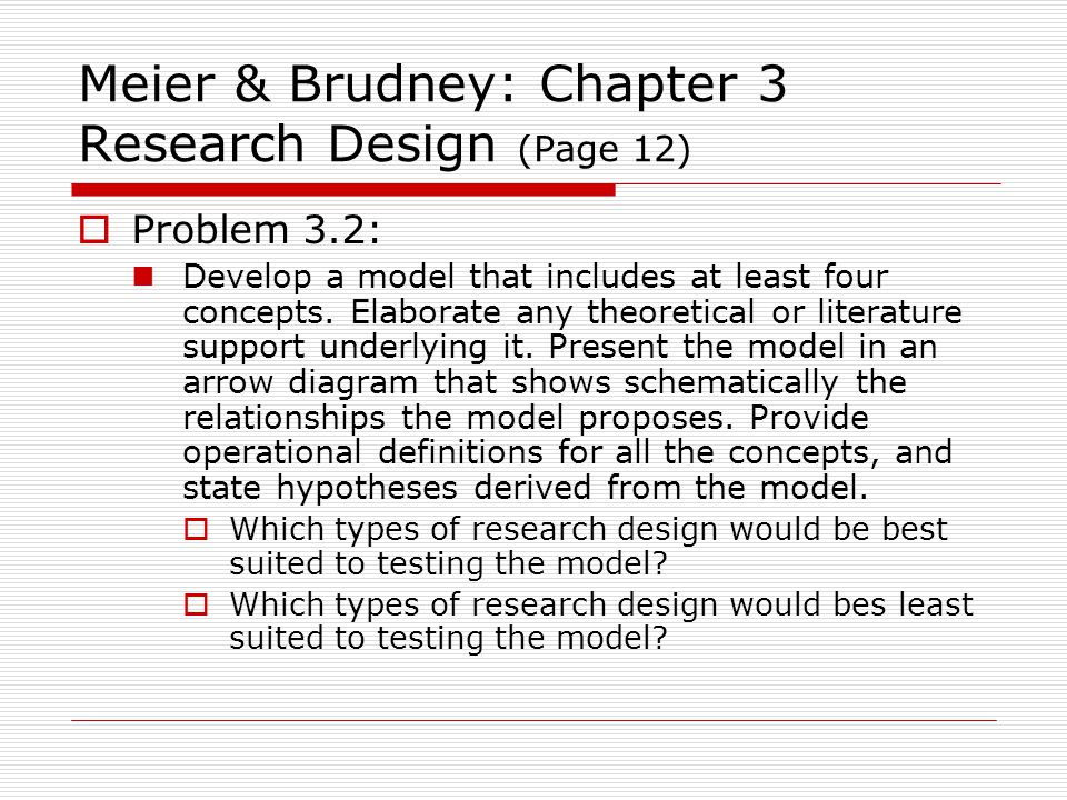 Meier & Brudney: Chapter 3 Research Design (Page 12)  Problem 3.2: Develop a model that includes at least four concepts.