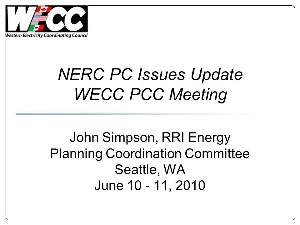 NERC PC Issues Update WECC PCC Meeting John Simpson, RRI Energy Planning Coordination Committee Seattle, WA June , 2010