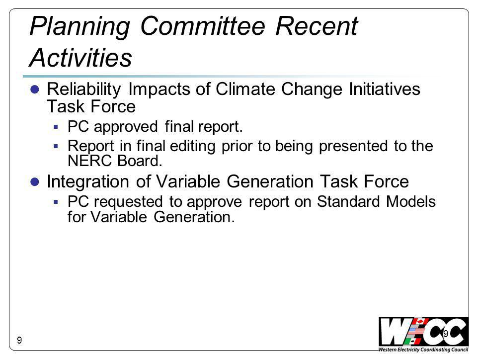 9 Planning Committee Recent Activities ● Reliability Impacts of Climate Change Initiatives Task Force  PC approved final report.  Report in final ed