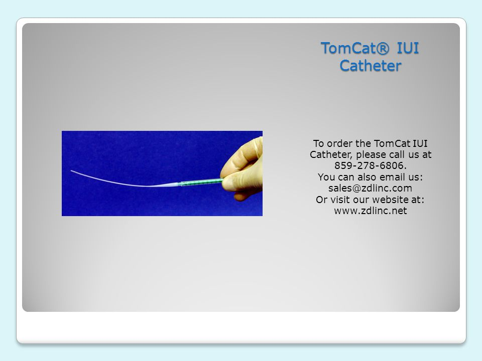 TomCat® IUI Catheter To order the TomCat IUI Catheter, please call us at 859-278-6806. You can also email us: sales@zdlinc.com Or visit our website at