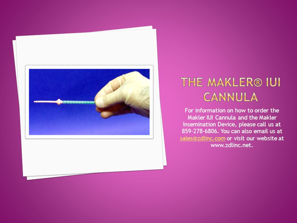 For information on how to order the Makler IUI Cannula and the Makler Insemination Device, please call us at 859-278-6806.