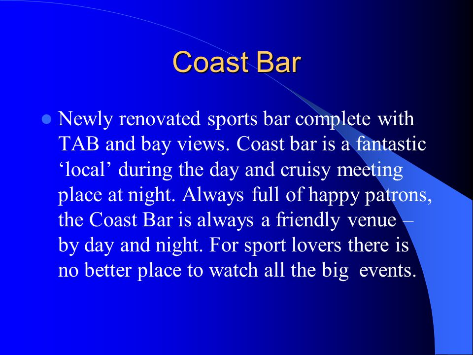 Coast Bar Newly renovated sports bar complete with TAB and bay views.