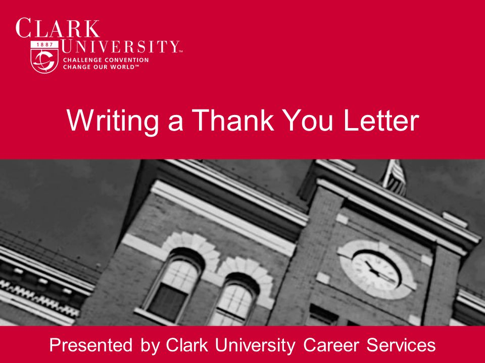 Writing a Thank You Letter Presented by Clark University Career Services