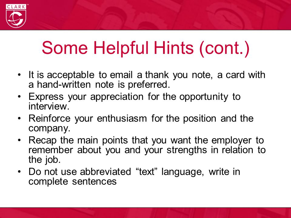 Some Helpful Hints (cont.) It is acceptable to email a thank you note, a card with a hand-written note is preferred.