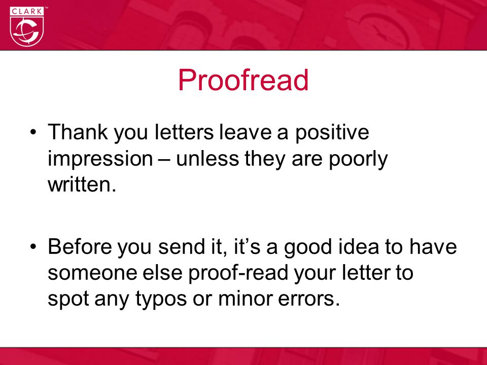 Proofread Thank you letters leave a positive impression – unless they are poorly written.
