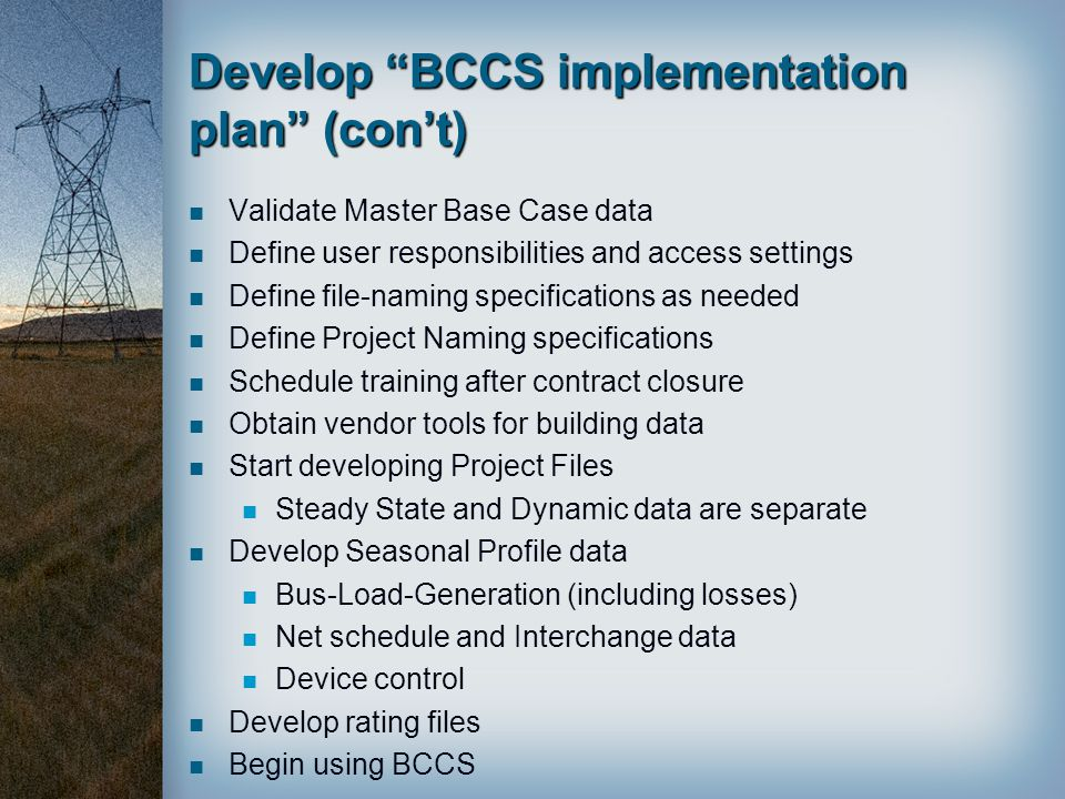 "Develop ""BCCS implementation plan"" (con't) Validate Master Base Case data Define user responsibilities and access settings Define file-naming specific"