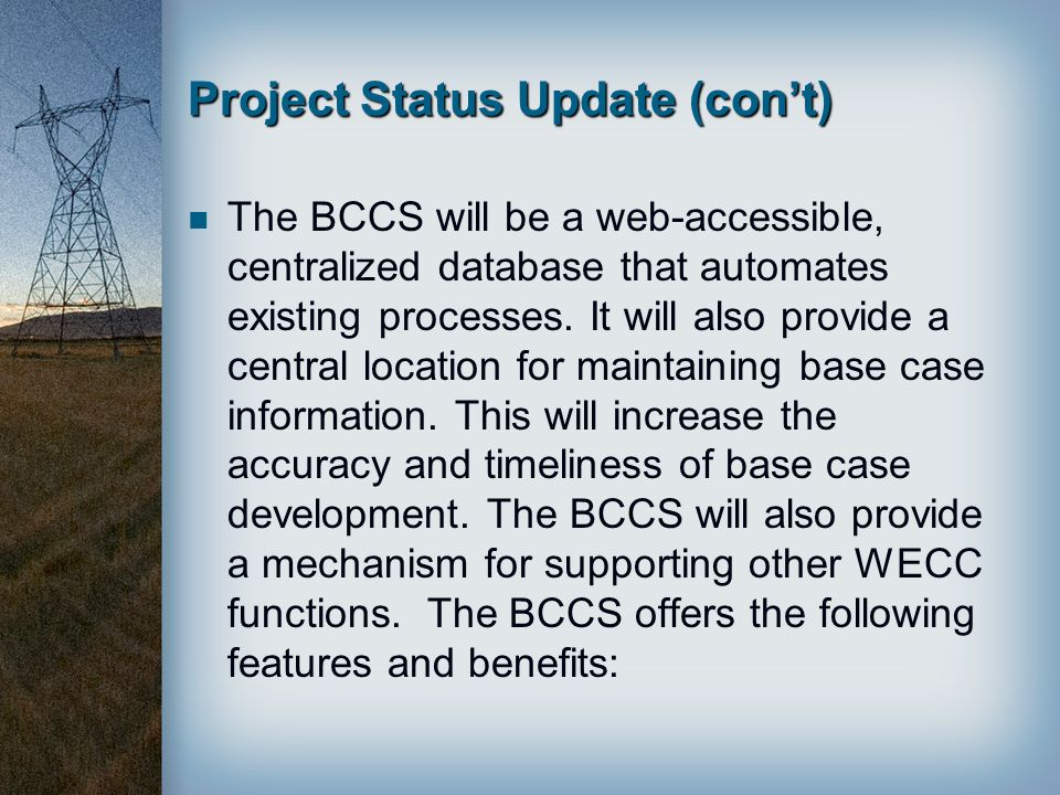 Project Status Update (con't) The BCCS will be a web-accessible, centralized database that automates existing processes. It will also provide a centra