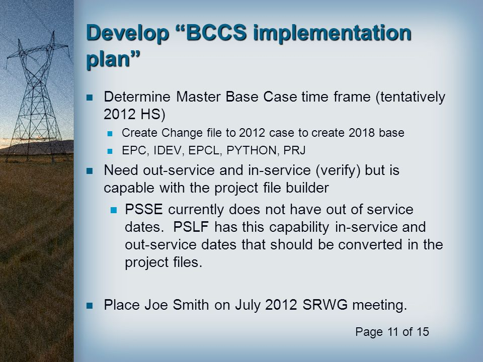 "Develop ""BCCS implementation plan"" Determine Master Base Case time frame (tentatively 2012 HS) Create Change file to 2012 case to create 2018 base EPC"