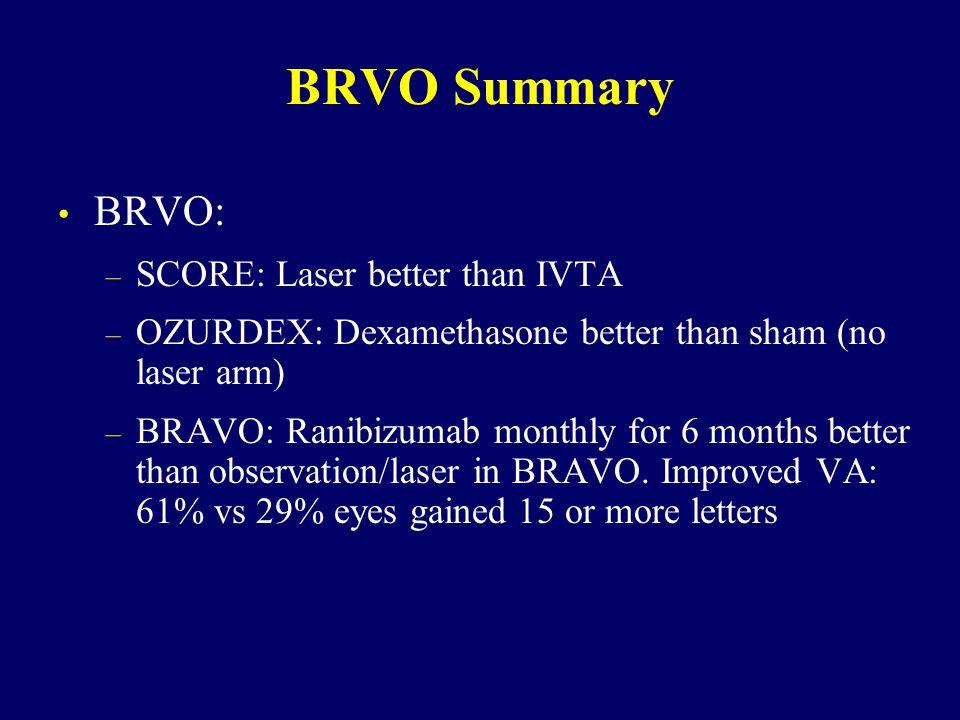 BRVO Summary BRVO: – SCORE: Laser better than IVTA – OZURDEX: Dexamethasone better than sham (no laser arm) – BRAVO: Ranibizumab monthly for 6 months