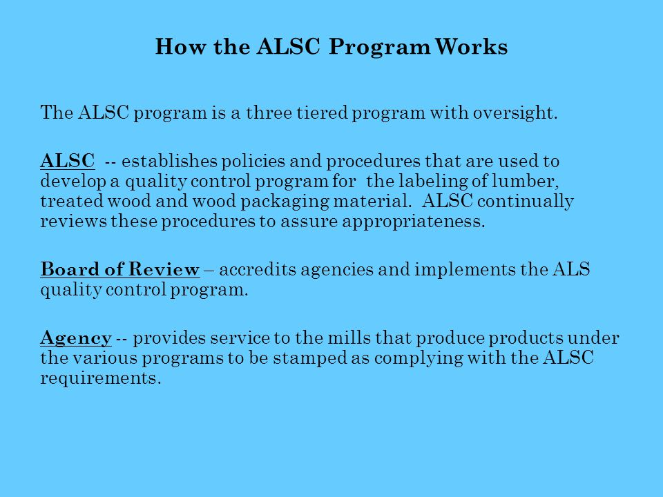 How the ALSC Program Works The ALSC program is a three tiered program with oversight.