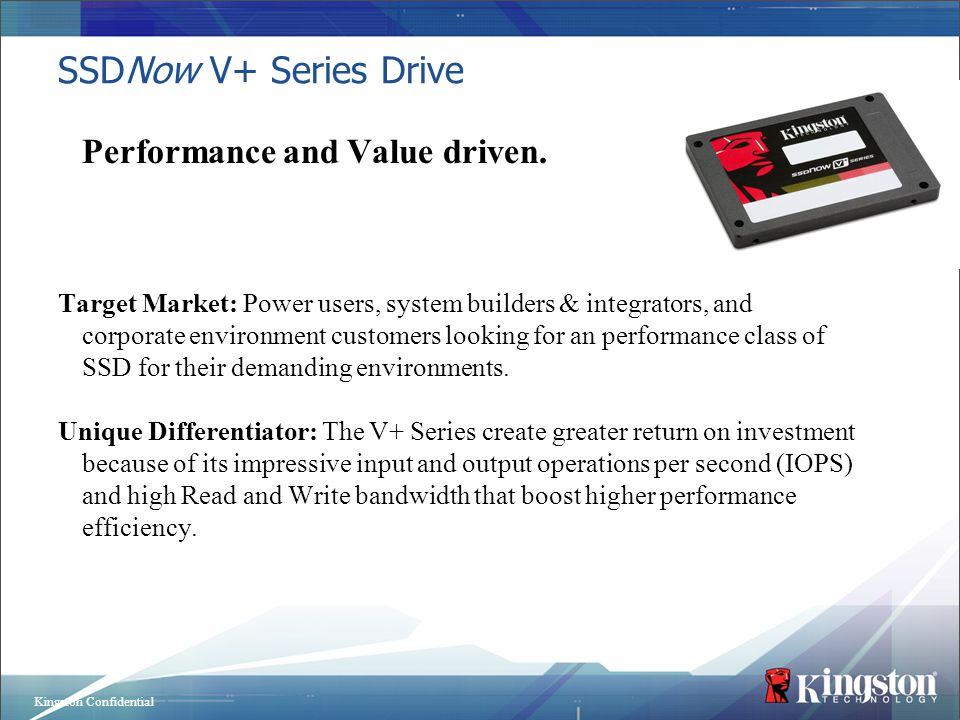 Kingston Confidential Performance and Value driven. Target Market: Power users, system builders & integrators, and corporate environment customers loo