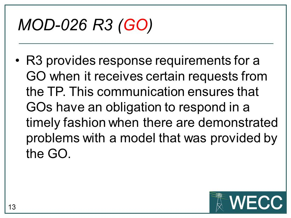 13 R3 provides response requirements for a GO when it receives certain requests from the TP. This communication ensures that GOs have an obligation to