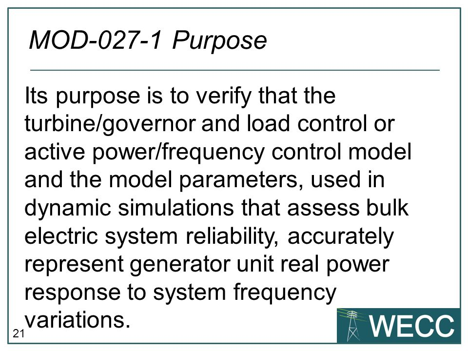 21 Its purpose is to verify that the turbine/governor and load control or active power/frequency control model and the model parameters, used in dynam