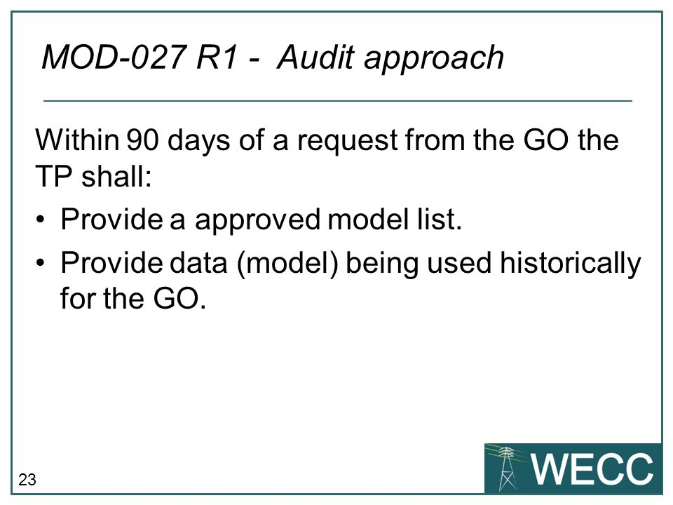 23 Within 90 days of a request from the GO the TP shall: Provide a approved model list. Provide data (model) being used historically for the GO. MOD-0
