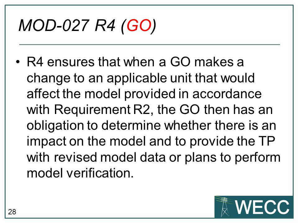 28 R4 ensures that when a GO makes a change to an applicable unit that would affect the model provided in accordance with Requirement R2, the GO then