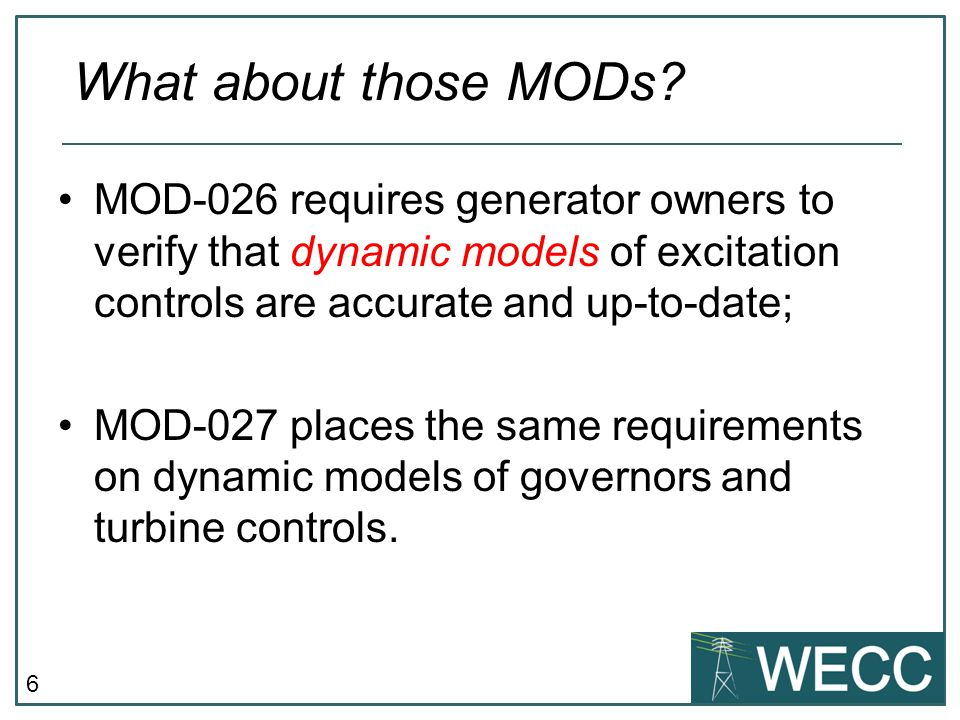6 What about those MODs? MOD-026 requires generator owners to verify that dynamic models of excitation controls are accurate and up-to-date; MOD-027 p