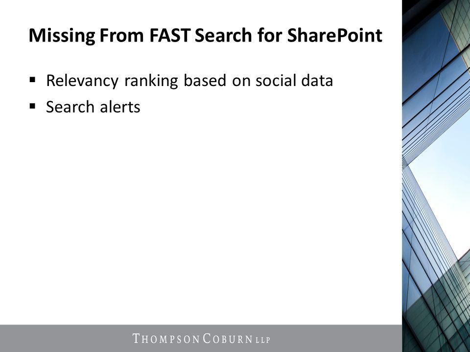 Missing From FAST Search for SharePoint  Relevancy ranking based on social data  Search alerts
