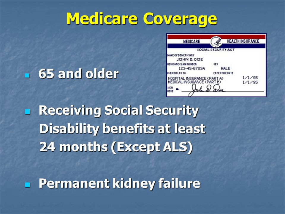 65 and older 65 and older Receiving Social Security Receiving Social Security Disability benefits at least Disability benefits at least 24 months (Exc