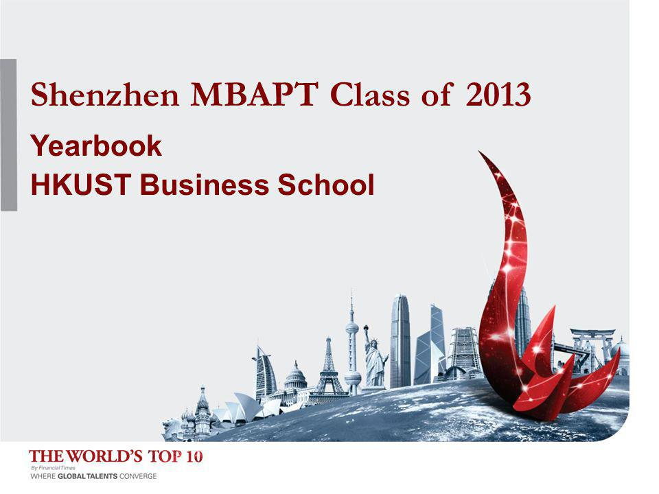 HKUST Business School Shenzhen MBA PT Class of 2013 I am so happy and proud of being with you during the past two years.