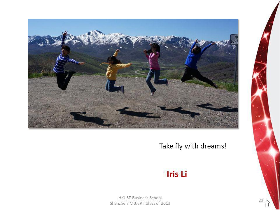 HKUST Business School Shenzhen MBA PT Class of 2013 Take fly with dreams! Iris Li 23