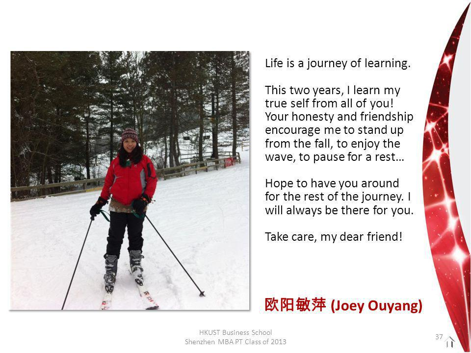 HKUST Business School Shenzhen MBA PT Class of 2013 Life is a journey of learning.