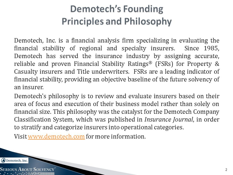 Demotech, Inc. is a financial analysis firm specializing in evaluating the financial stability of regional and specialty insurers. Since 1985, Demotec