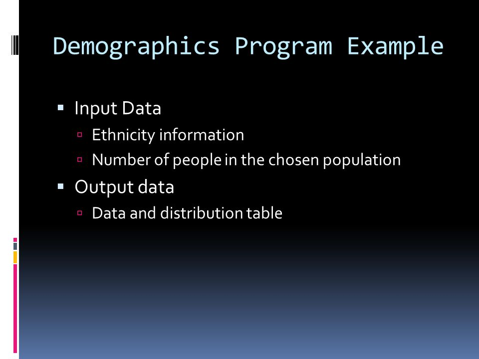 Demographics Program Example  Input Data  Ethnicity information  Number of people in the chosen population  Output data  Data and distribution ta