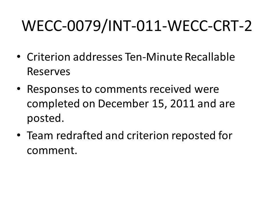 WECC-0079/INT-011-WECC-CRT-2 Criterion addresses Ten-Minute Recallable Reserves Responses to comments received were completed on December 15, 2011 and are posted.