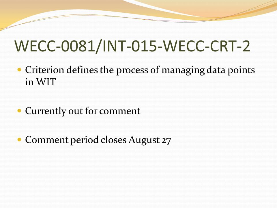 WECC-0081/INT-015-WECC-CRT-2 Criterion defines the process of managing data points in WIT Currently out for comment Comment period closes August 27