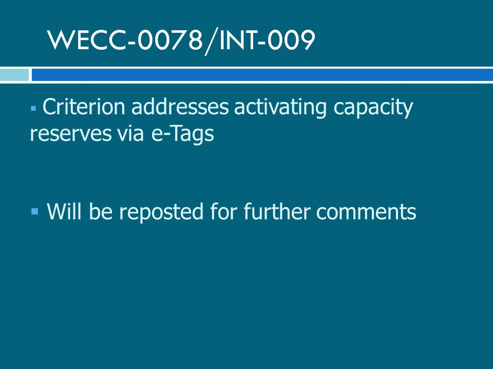 WECC-0078/INT-009  Criterion addresses activating capacity reserves via e-Tags  Will be reposted for further comments