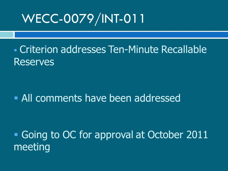 WECC-0080/INT-014  Criterion addresses Contingency Reserves  Comments received warranted redraft  INT DT webinar meeting scheduled for Tuesday, September 27 10 AM – 12 PM MDT