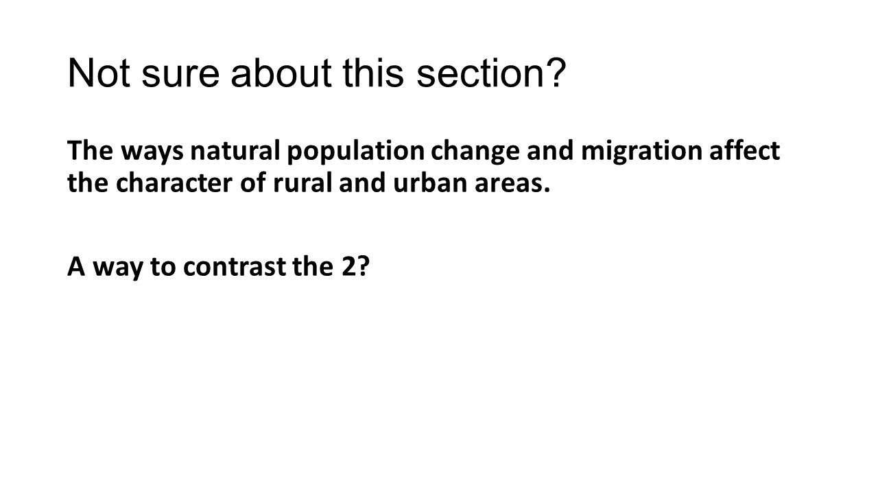 Not sure about this section? The ways natural population change and migration affect the character of rural and urban areas. A way to contrast the 2?