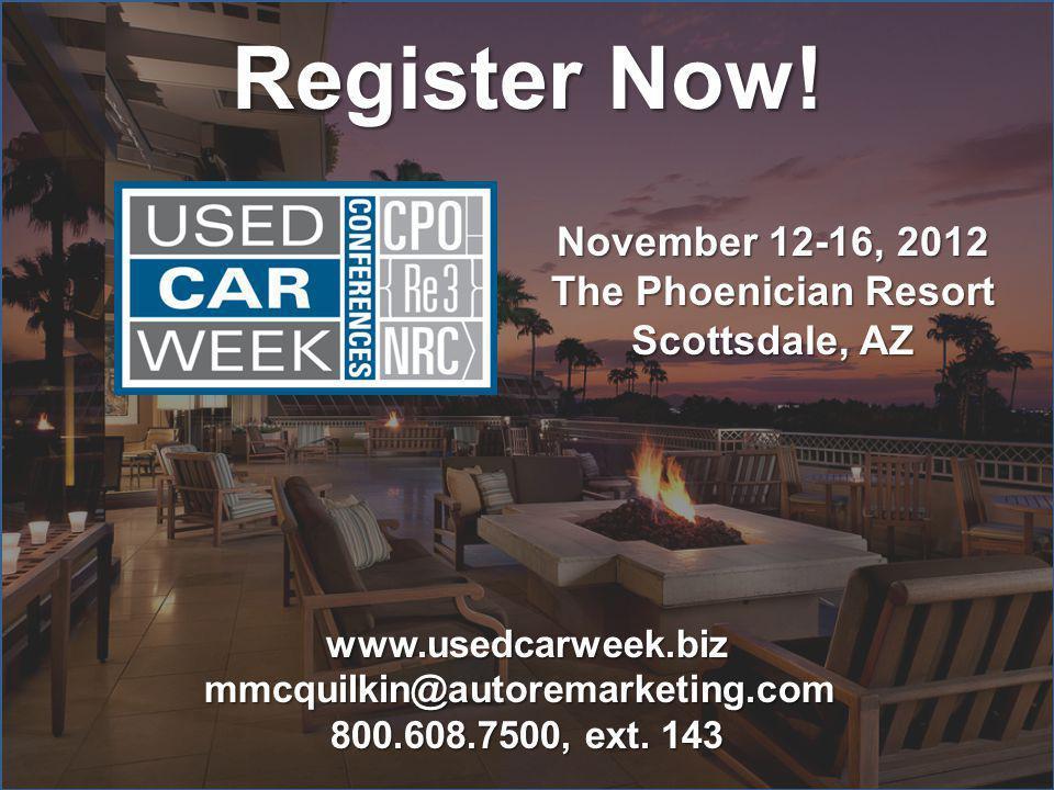 Register Now! November 12-16, 2012 The Phoenician Resort Scottsdale, AZ www.usedcarweek.bizmmcquilkin@autoremarketing.com 800.608.7500, ext. 143