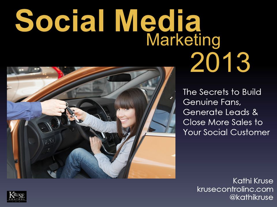 Kathi Kruse krusecontrolinc.com @kathikruse Social Media Marketing The Secrets to Build Genuine Fans, Generate Leads & Close More Sales to Your Social