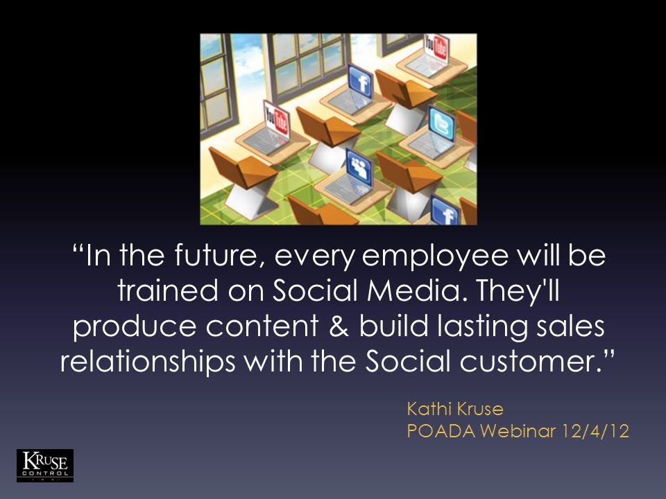 """In the future, every employee will be trained on Social Media. They'll produce content & build lasting sales relationships with the Social customer."""