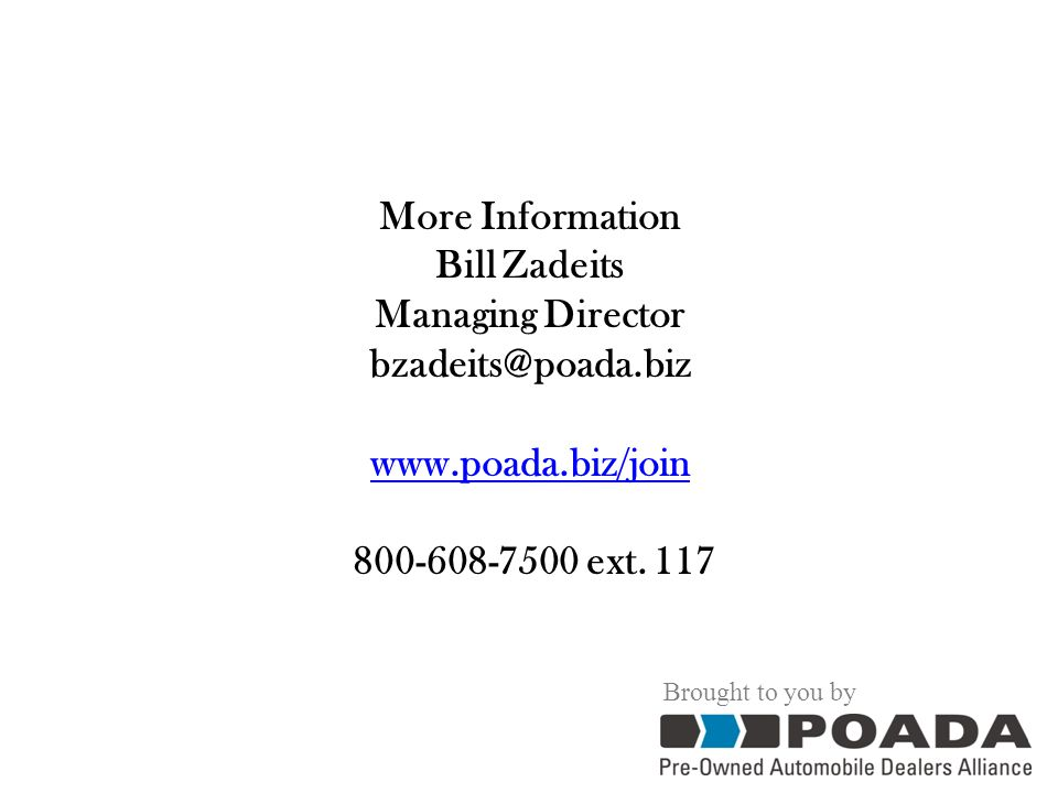 Brought to you by More Information Bill Zadeits Managing Director bzadeits@poada.biz www.poada.biz/join www.poada.biz/join 800-608-7500 ext.
