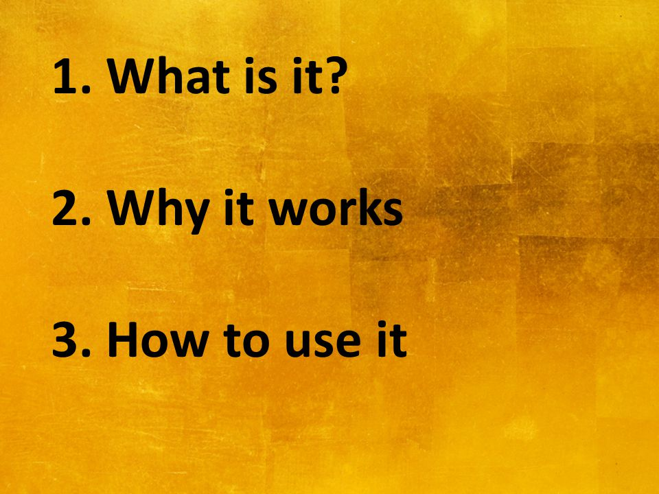 b 1. What is it? 2. Why it works 3. How to use it
