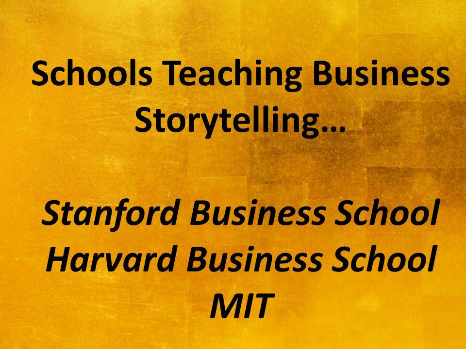Schools Teaching Business Storytelling… Stanford Business School Harvard Business School MIT