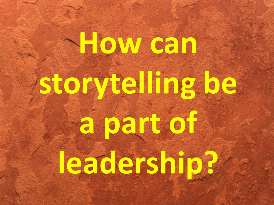 How can storytelling be a part of leadership?