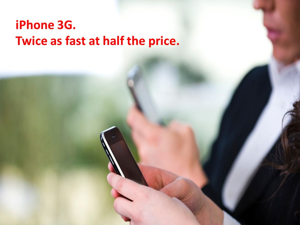 iPhone 3G. Twice as fast at half the price.