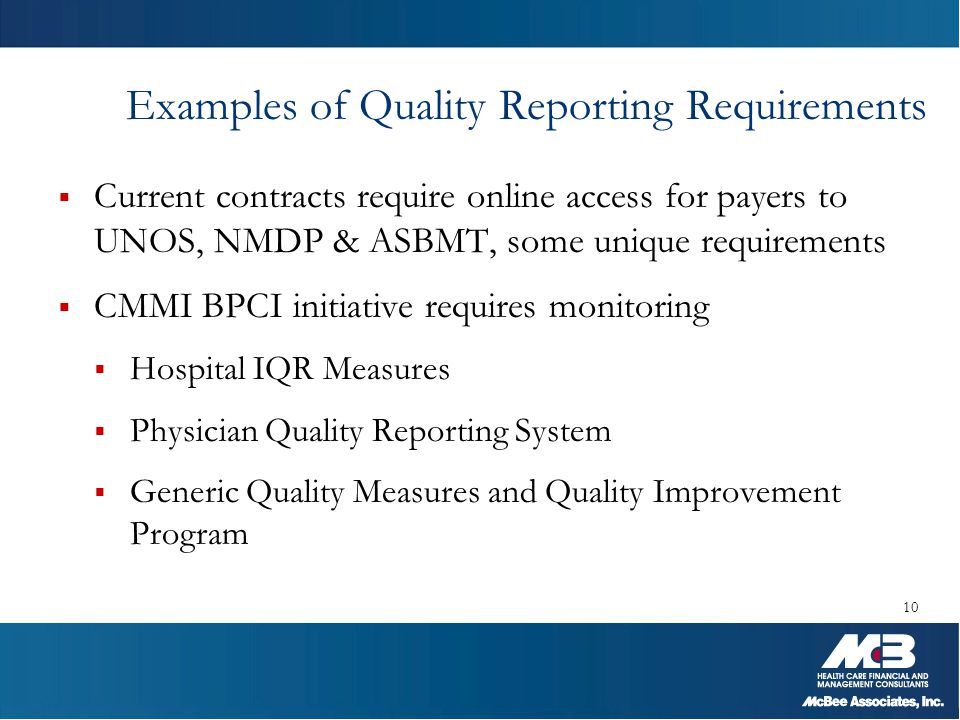 Examples of Quality Reporting Requirements  Current contracts require online access for payers to UNOS, NMDP & ASBMT, some unique requirements  CMMI
